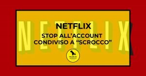 """Read more about the article Netflix: STOP all'account condiviso """"a scrocco"""""""