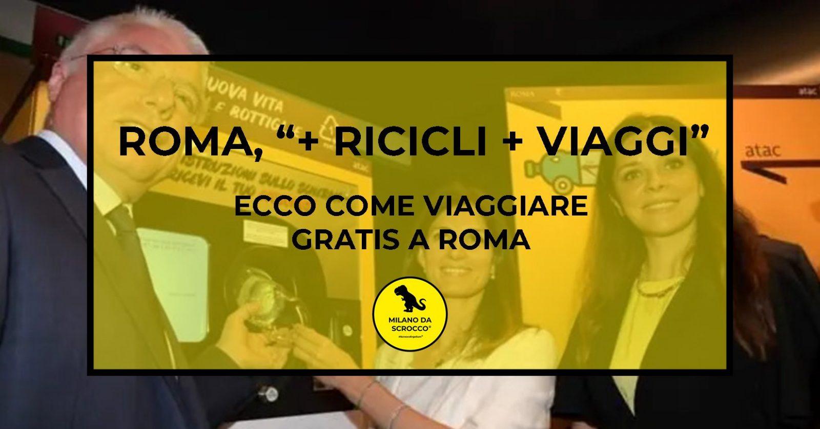 """Read more about the article Roma, """"+ Ricicli + Viaggi"""": ecco come viaggiare gratis a Roma"""