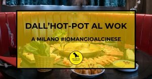 Read more about the article Dall'HOT-POT al WOK: a Milano #iomangioalcinese