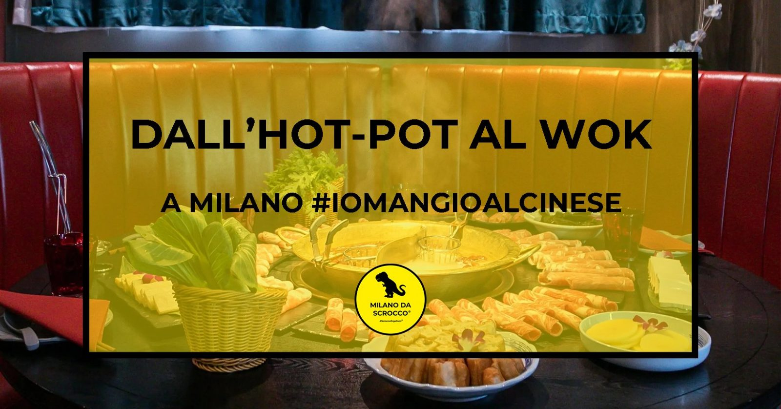 You are currently viewing Dall'HOT-POT al WOK: a Milano #iomangioalcinese