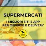 Supermercati: i migliori siti e app per offerte e delivery