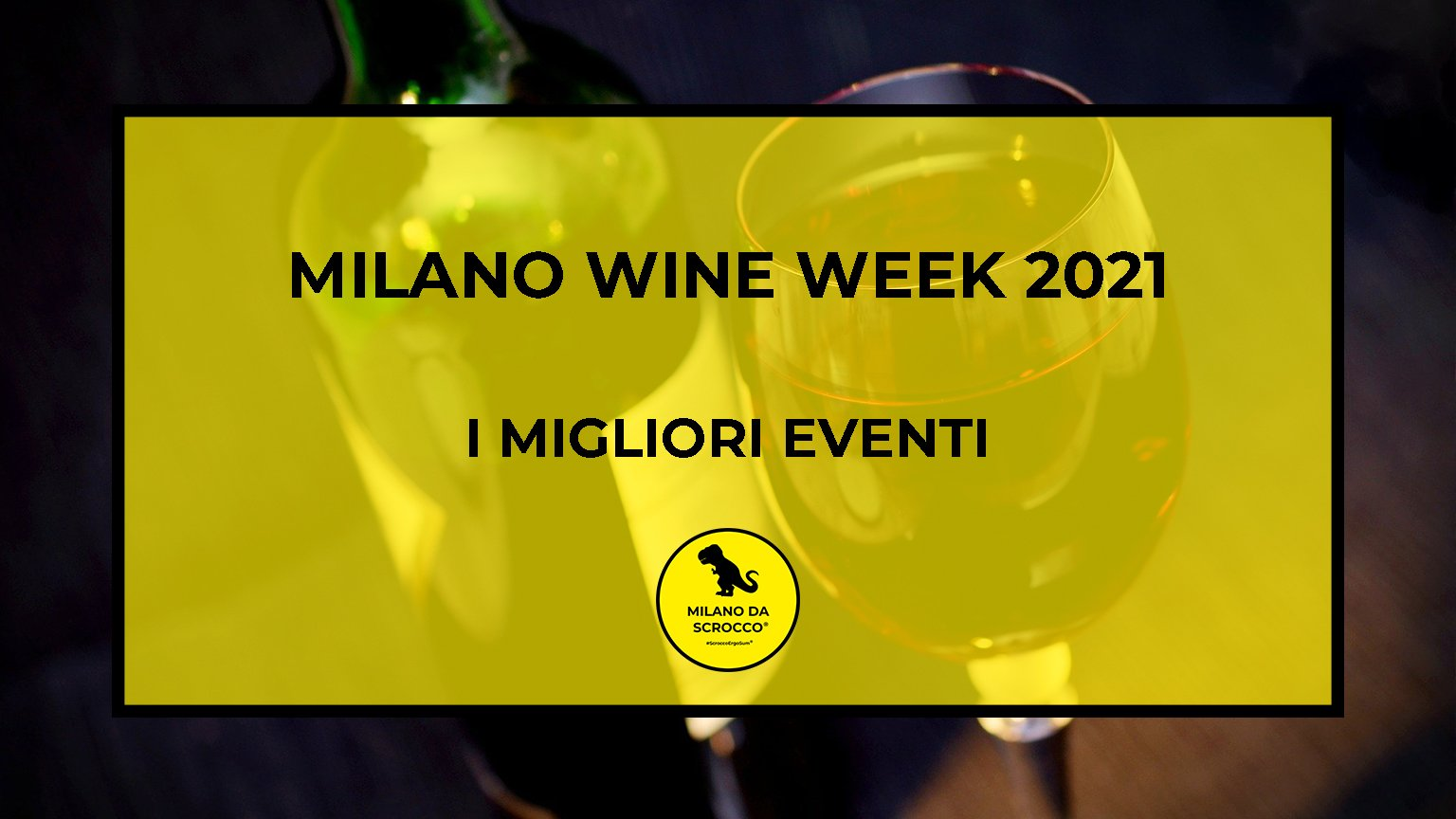 Read more about the article Milano Wine Week 2021: la nostra selezione di eventi